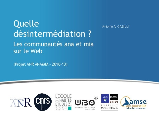 Quelle désintermédiation ? Les communautés ana et mia sur le Web (Projet ANR ANAMIA - 2010-13)  Antonio A. CASILLI