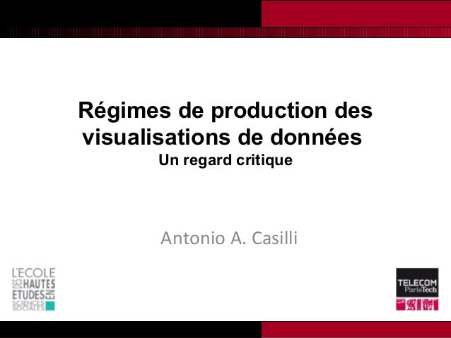 Régimes de production des visualisations de données Un regard critique Antonio A. Casilli