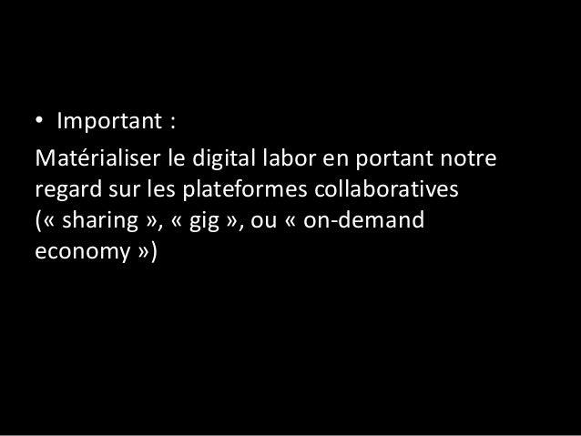 • Important : Matérialiser le digital labor en portant notre regard sur les plateformes collaboratives (« sharing », « gig...