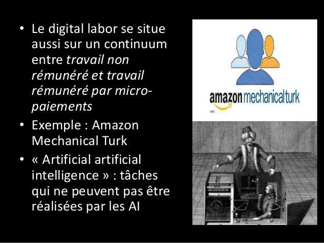 • Le digital labor se situe aussi sur un continuum entre travail non rémunéré et travail rémunéré par micro- paiements • E...