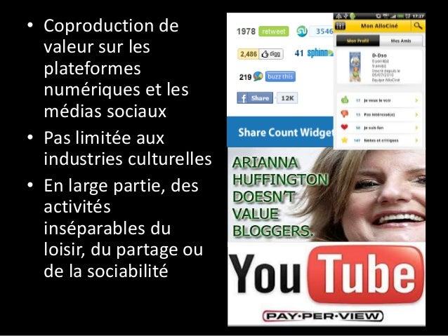 • Coproduction de valeur sur les plateformes numériques et les médias sociaux • Pas limitée aux industries culturelles • E...