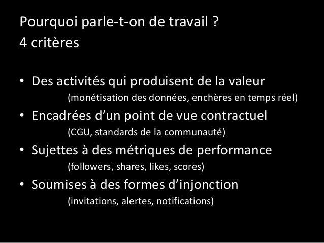 Pourquoi parle-t-on de travail ? 4 critères • Des activités qui produisent de la valeur (monétisation des données, enchère...