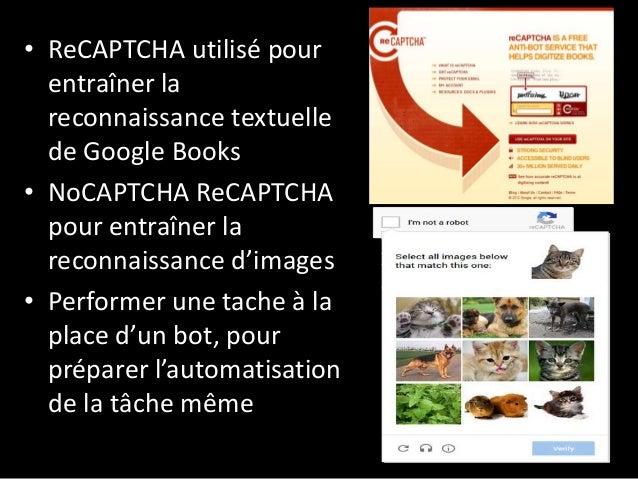 • ReCAPTCHA utilisé pour entraîner la reconnaissance textuelle de Google Books • NoCAPTCHA ReCAPTCHA pour entraîner la rec...