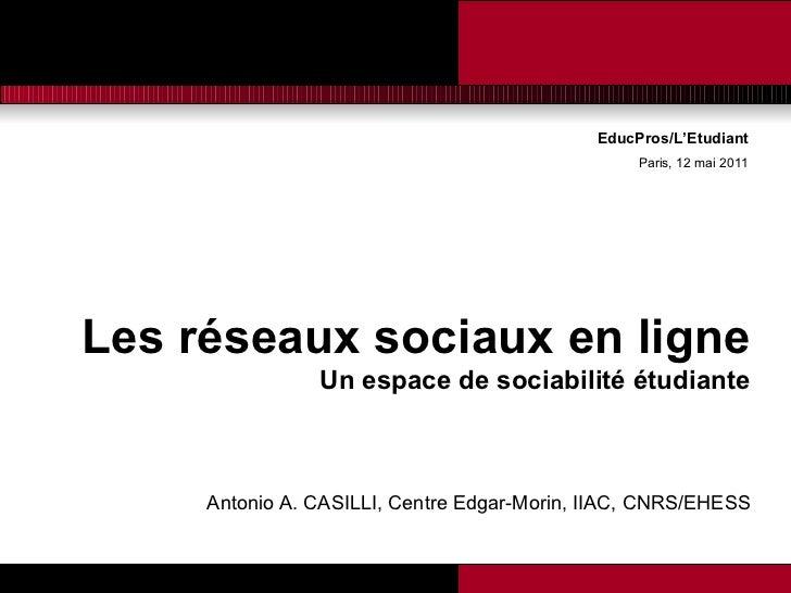 EducPros/L'Etudiant Paris, 12 mai 2011 <ul><li>Les réseaux sociaux en ligne </li></ul><ul><li>Un espace de sociabilité étu...