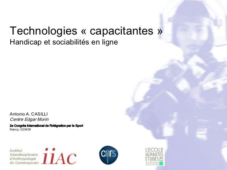 Technologies « capacitantes »Handicap et sociabilités en ligneAntonio A. CASILLICentre Edgar Morin2e Congrès international...
