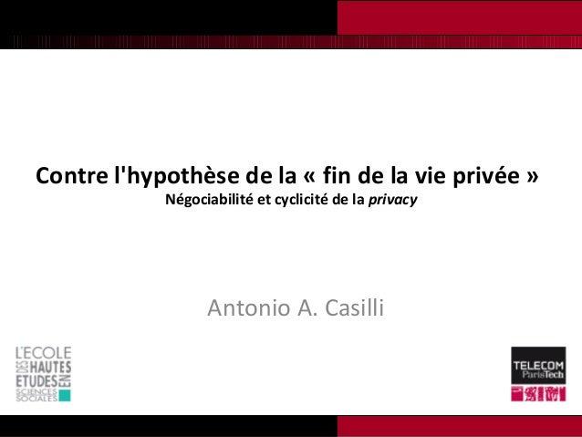 Contre lhypothèse de la « fin de la vie privée »            Négociabilité et cyclicité de la privacy                  Anto...