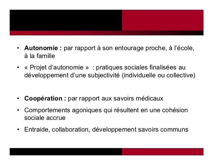 • Autonomie : par rapport à son entourage proche, à l'école,  à la famille• « Projet d'autonomie » : pratiques sociales fi...