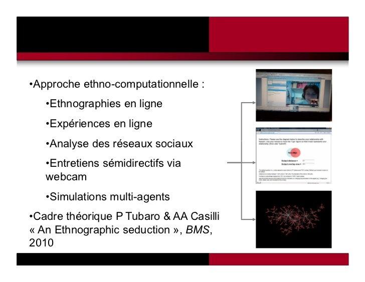 •Approche ethno-computationnelle :   •Ethnographies en ligne   •Expériences en ligne   •Analyse des réseaux sociaux   •Ent...