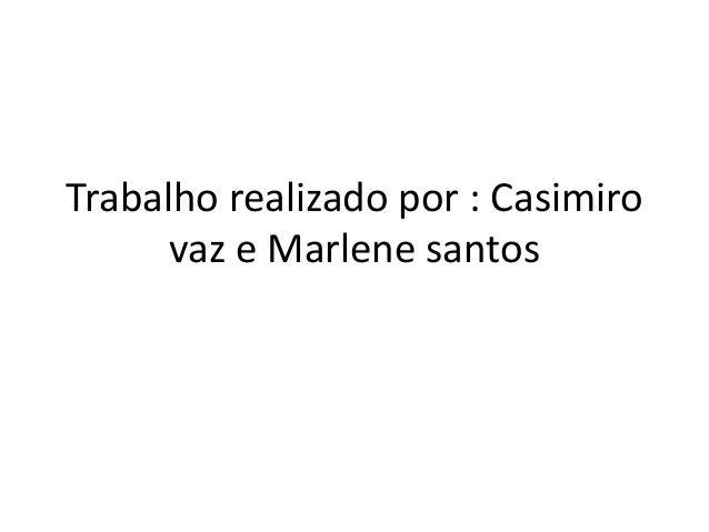 Trabalho realizado por : Casimiro vaz e Marlene santos