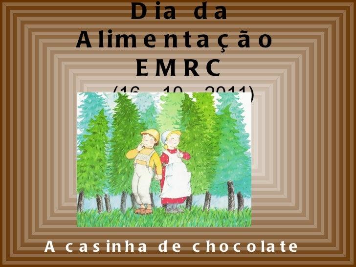 Dia da Alimentação  EMRC (16 – 10 – 2011) A casinha de chocolate