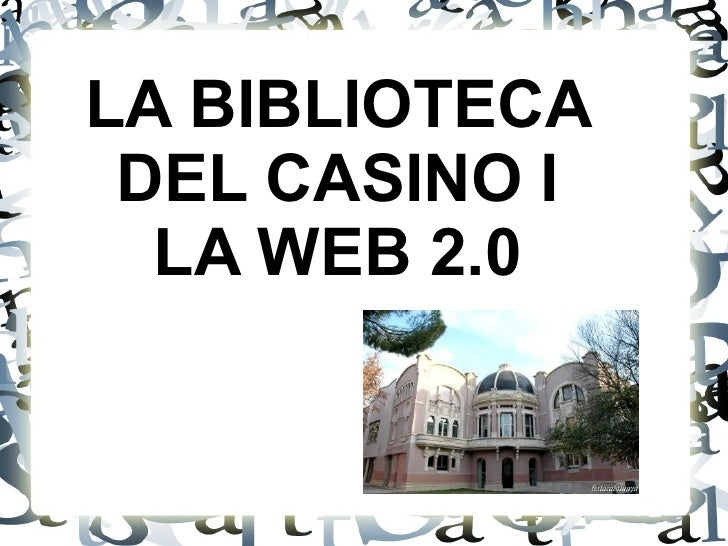 LA BIBLIOTECA DEL CASINO I LA WEB 2.0