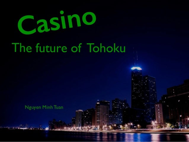 Nguyen Minh Tuan The future of Tohoku Casino