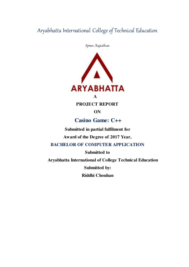 Aryabhatta International College of Technical Education Ajmer, Rajasthan A PROJECT REPORT ON Casino Game: C++ Submitted in...