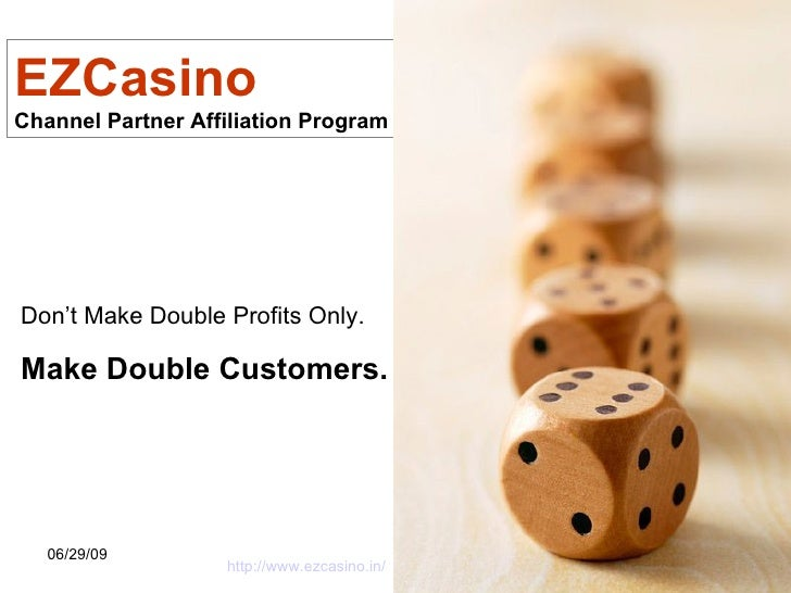 EZCasino Channel Partner Affiliation Program Don't Make Double Profits Only. Make Double Customers. http://www.ezcasino.in/