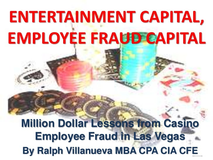 ENTERTAINMENT CAPITAL,EMPLOYEE FRAUD CAPITAL Million Dollar Lessons from Casino    Employee Fraud in Las Vegas By Ralph Vi...