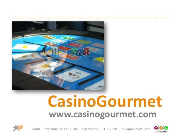 Ronda Universidad 12 4º7B – 08007 Barcelona – 93 3171909 – hola@ociovital.com CasinoGourmet www.casinogourmet.com