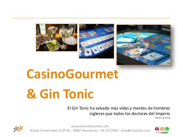 www.CasinoGourmet.com Ronda Universidad 12 4º7B – 08007 Barcelona – 93 3171909 – hola@ociovital.com CasinoGourmet & Gin To...