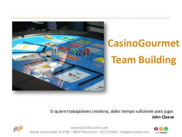www.CasinoGourmet.com Ronda Universidad 12 4º7B – 08007 Barcelona – 93 3171909 – hola@ociovital.com CasinoGourmet Team Bui...