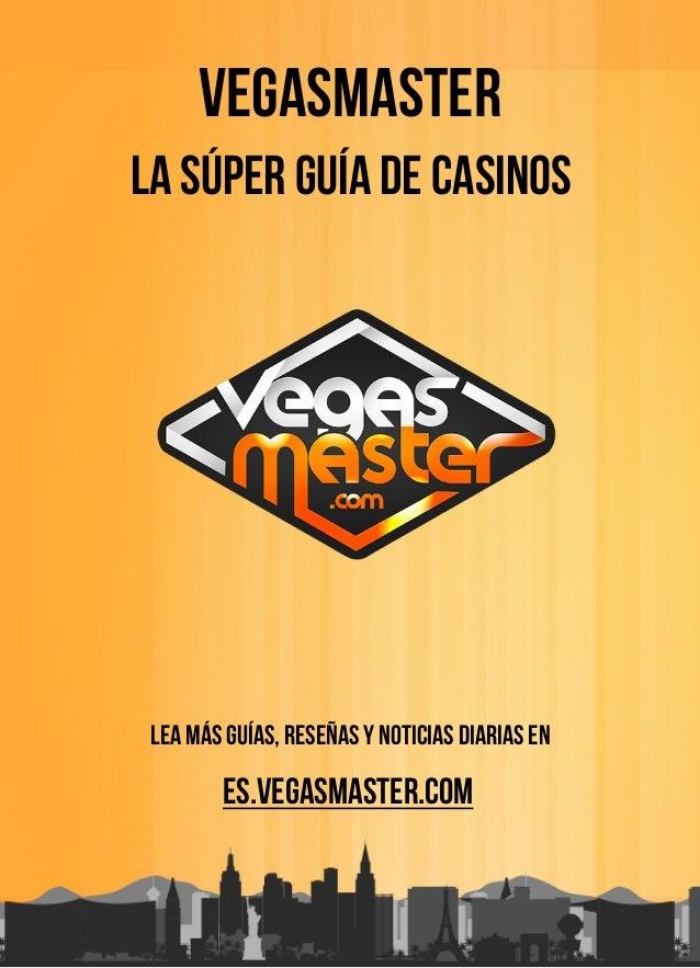 Vegasmaster La Súper Guía de Casinos Lea más guías, reseñas y noticias diarias en es.vegasmaster.com