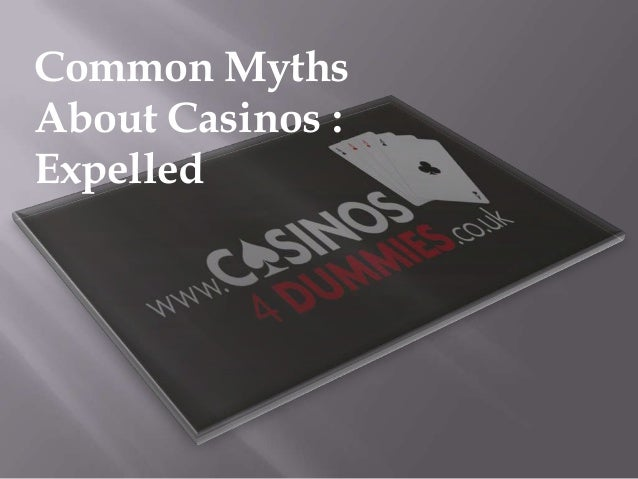 Common Myths About Casinos : Expelled