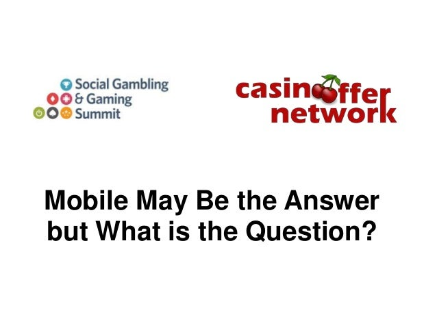 Mobile May Be the Answer but What is the Question?