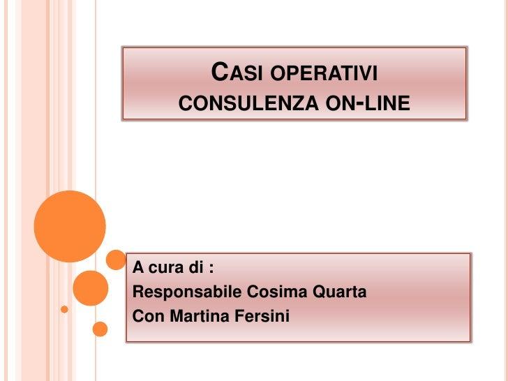 CASI OPERATIVI      CONSULENZA ON-LINE     A cura di : Responsabile Cosima Quarta Con Martina Fersini