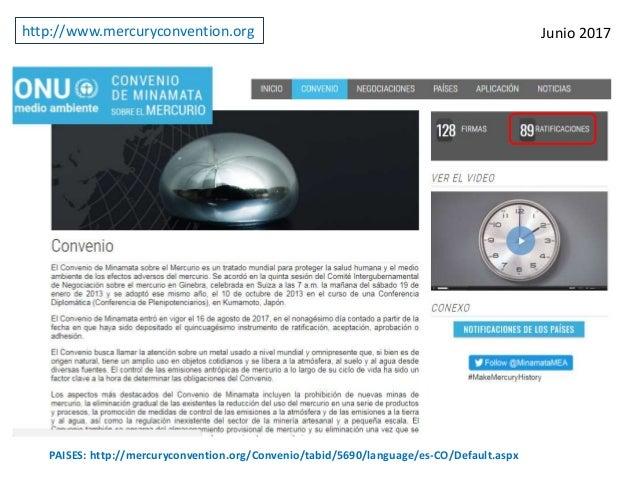 Junio 2017 PAISES: http://mercuryconvention.org/Convenio/tabid/5690/language/es-CO/Default.aspx http://www.mercuryconventi...
