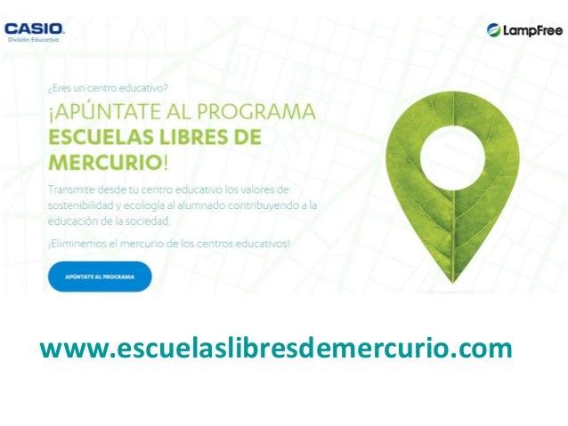 Valencia, Julio 2016ESCUELAS LIBRES DE MERCURIO Colegios con mas del 90% de proyectores SIN Mercurio http://educacionpriva...