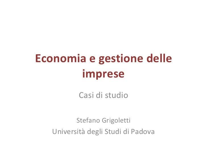 Economia e gestione delle imprese Casi di studio Stefano Grigoletti Università degli Studi di Padova