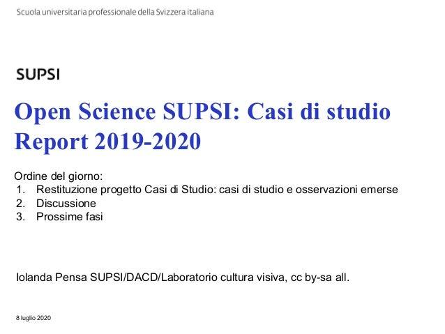 Open Science SUPSI: Casi di studio Report 2019-2020 Iolanda Pensa SUPSI/DACD/Laboratorio cultura visiva, cc by-sa all. 8 l...