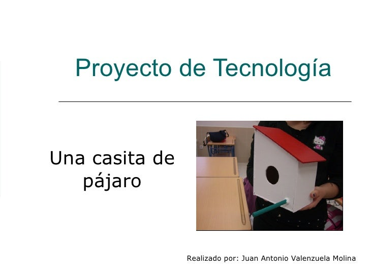 Proyecto de Tecnología Una casita de pájaro Realizado por: Juan Antonio Valenzuela Molina
