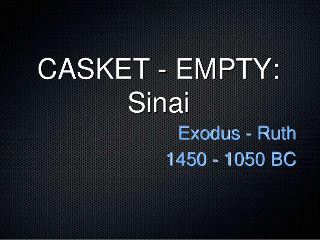 CASKET - EMPTY: Sinai Exodus - Ruth 1450 - 1050 BC