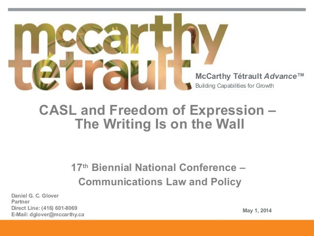 McCarthy Tétrault Advance™ Building Capabilities for Growth CASL and Freedom of Expression – The Writing Is on the Wall 17...
