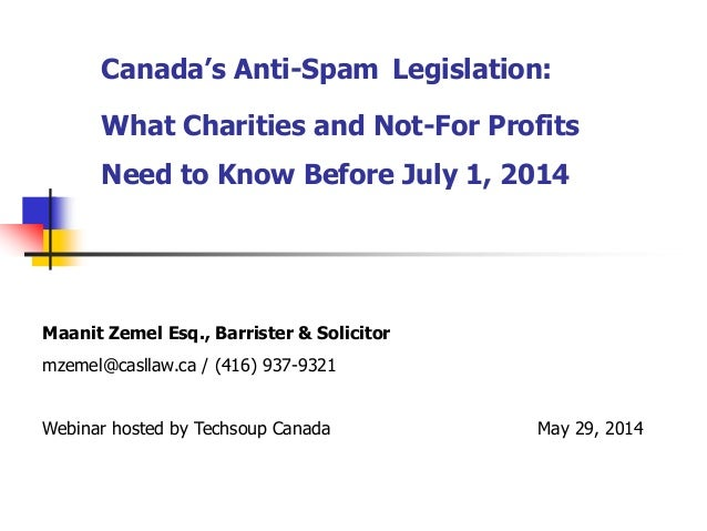 Canada's Anti-Spam Legislation: What Charities and Not-For Profits Need to Know Before July 1, 2014 .Maanit Zemel Esq., Ba...