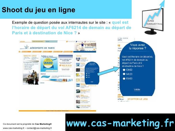 Shoot du jeu en ligne Ce document est la propriété de  Cas Marketing ®   www.cas-marketing.fr – contact@cas-marketing.fr w...