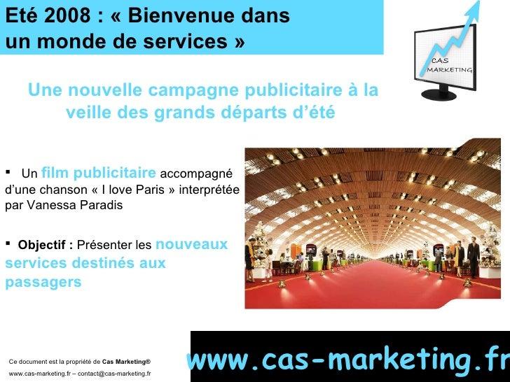 Eté 2008 : «Bienvenue dans  un monde de services» Ce document est la propriété de  Cas Marketing ®   www.cas-marketing.f...