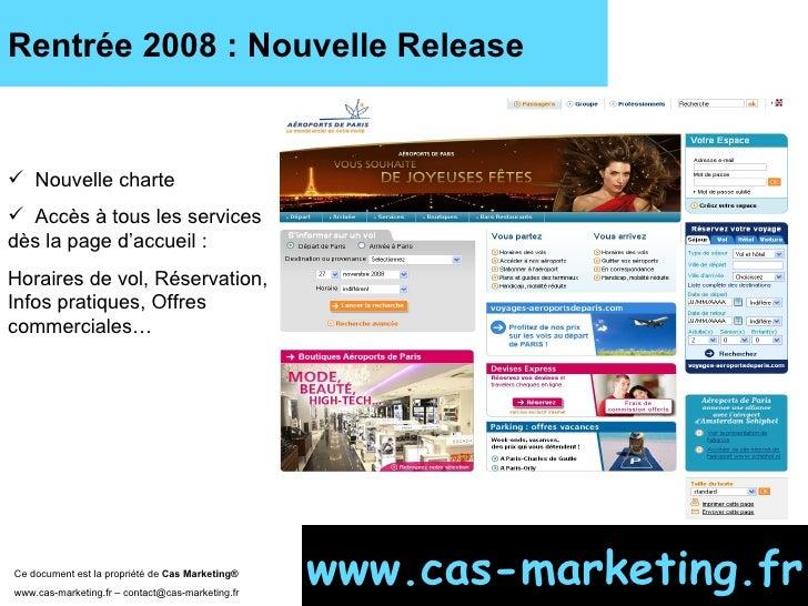 Rentrée 2008 : Nouvelle Release Ce document est la propriété de  Cas Marketing ®   www.cas-marketing.fr – contact@cas-mark...