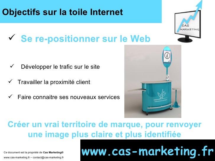 Objectifs sur la toile Internet Ce document est la propriété de  Cas Marketing ®   www.cas-marketing.fr – contact@cas-mark...
