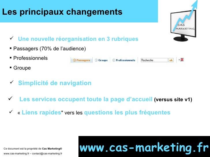 Les principaux changements  Ce document est la propriété de  Cas Marketing ®   www.cas-marketing.fr – contact@cas-marketin...