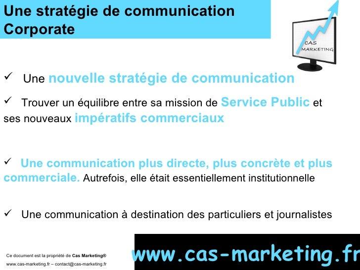 Une stratégie de communication  Corporate Ce document est la propriété de  Cas Marketing ®   www.cas-marketing.fr – contac...