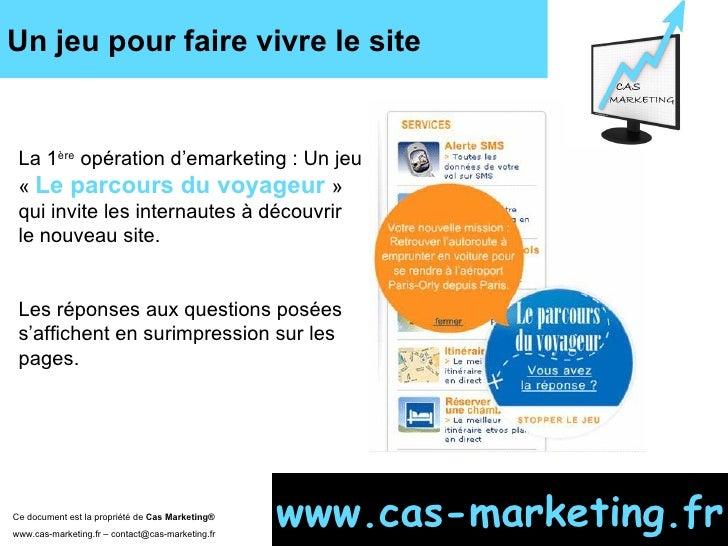 Un jeu pour faire vivre le site Ce document est la propriété de  Cas Marketing ®   www.cas-marketing.fr – contact@cas-mark...