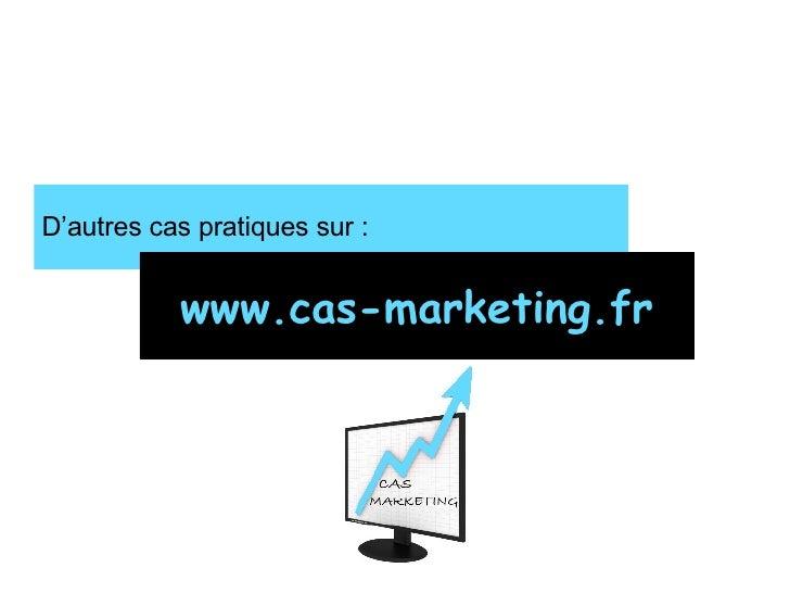 D'autres cas pratiques sur : www.cas-marketing.fr