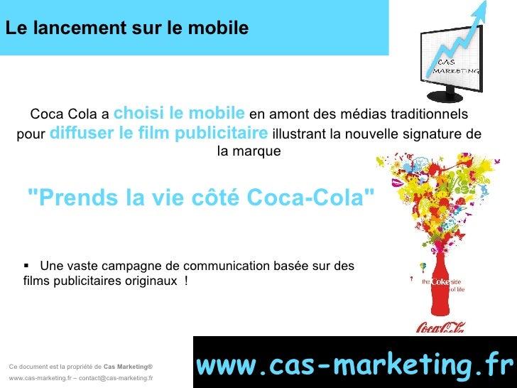 Le lancement sur le mobile Ce document est la propriété de  Cas Marketing ®   www.cas-marketing.fr – contact@cas-marketing...