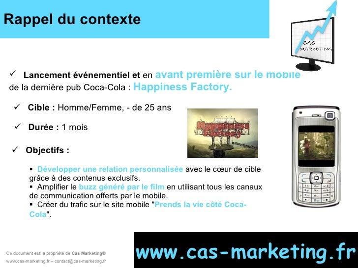 Rappel du contexte  <ul><li>Lancement événementiel et  en   avant première sur le mobile  de la dernière pub Coca-Cola :  ...