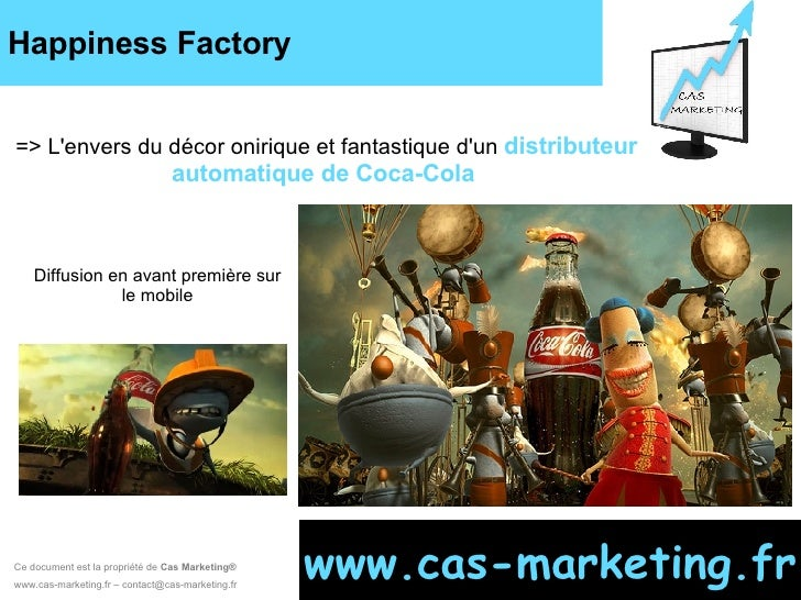 Happiness Factory Ce document est la propriété de  Cas Marketing ®   www.cas-marketing.fr – contact@cas-marketing.fr www.c...