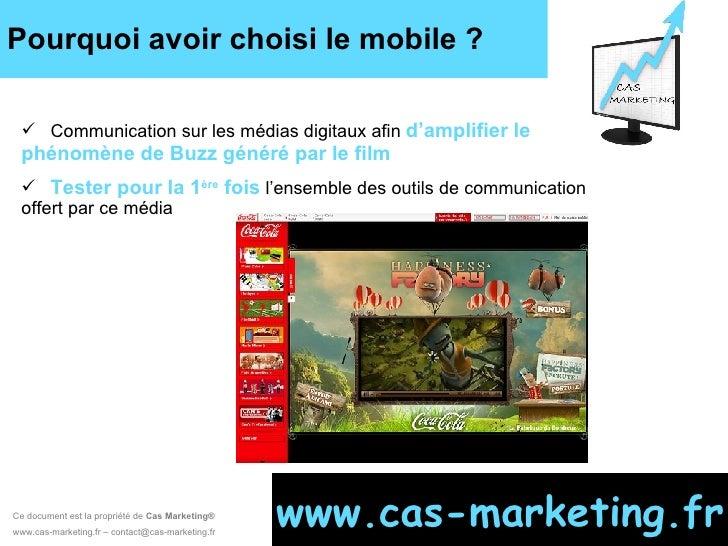 Pourquoi avoir choisi le mobile ? Ce document est la propriété de  Cas Marketing ®   www.cas-marketing.fr – contact@cas-ma...