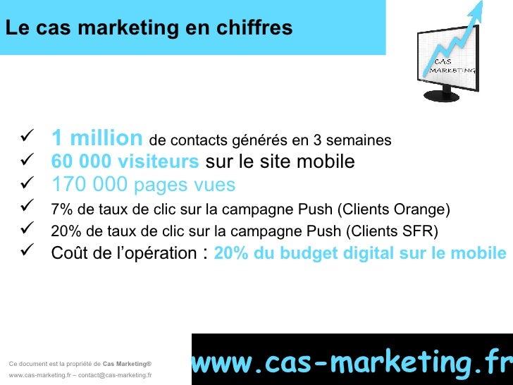 Le cas marketing en chiffres Ce document est la propriété de  Cas Marketing ®   www.cas-marketing.fr – contact@cas-marketi...