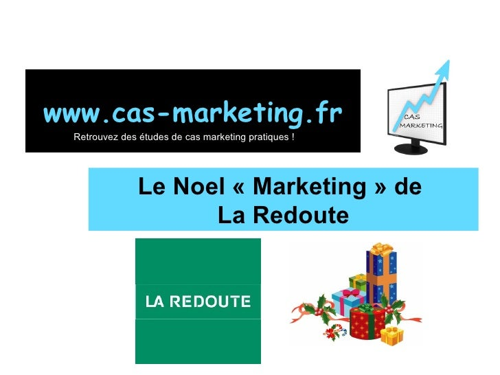 Le Noel « Marketing » de  La Redoute www.cas-marketing.fr Retrouvez des études de cas marketing pratiques !