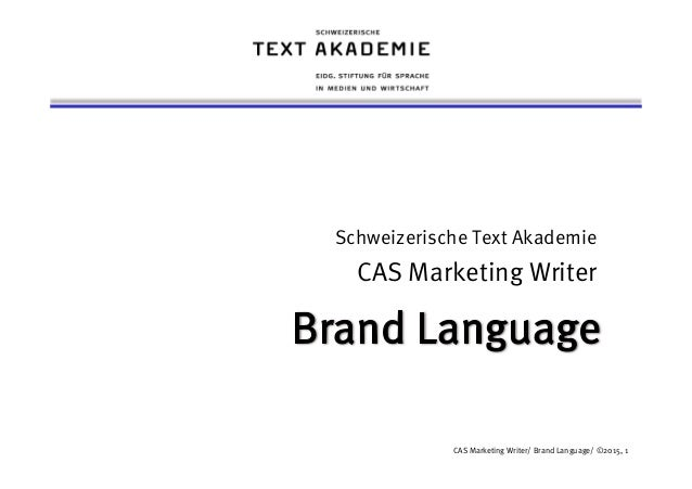 CAS Marketing Writer/ Brand Language/ ©2015, 1 Schweizerische Text Akademie CAS Marketing Writer