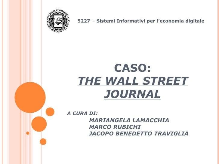 CASO: THE WALL STREET JOURNAL 5227 – Sistemi Informativi per l'economia digitale A CURA DI: MARIANGELA LAMACCHIA MARCO RUB...
